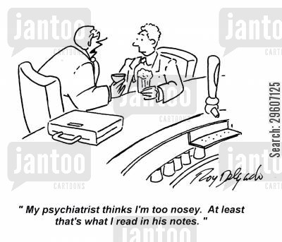 interest cartoon humor: 'My psychiatrist thinks I'm too nosey. At least that's what I read in his notes.'