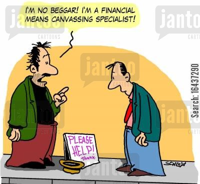 canvassing cartoon humor: 'I'm no beggar! I'm a financial means canvassing specialist!'