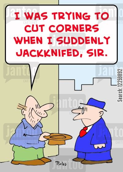 jackknife cartoon humor: 'I was trying to cut corners when I suddenly jackknifed, sir.'