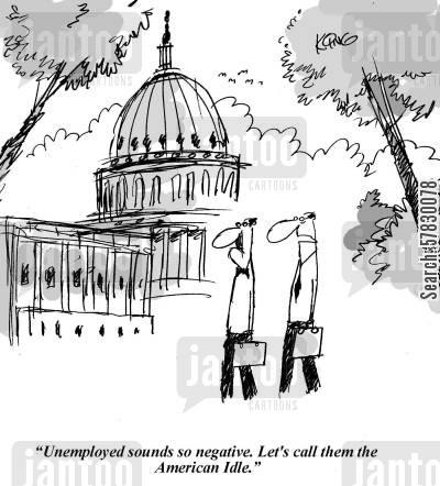 job loss cartoon humor: 'Unemployed sounds so negative. Let's call them the American Idle.'