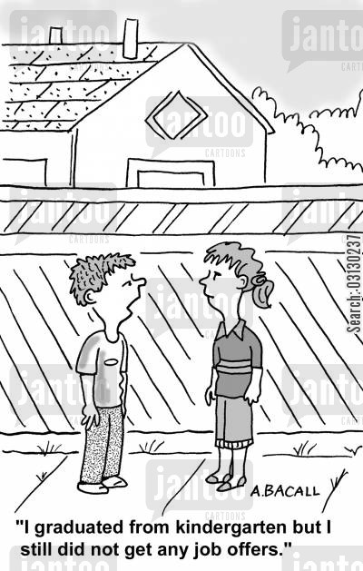job offer cartoon humor: I graduated from kindergarten but no job offers.