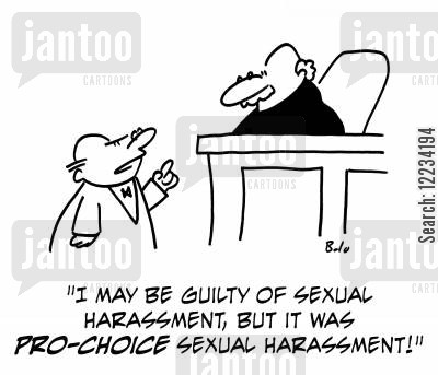 pro-choice cartoon humor: 'I may be guilty of sexual harassment, but it was pro-choice sexual harassment!'