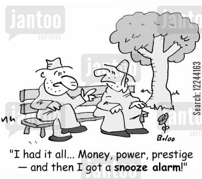 homelessness cartoon humor: 'I had it all... Money, power, prestige -- and then I got a snooze alarm!'