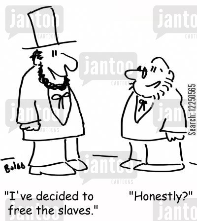 abraham cartoon humor: 'I've decided to free the slaves.' 'Honestly?'