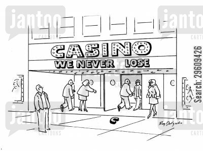 win cartoon humor: Casino - We never lose.