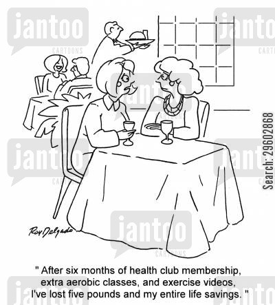 health clubs cartoon humor: 'After six months of health club membership, extra aerobic classes, and exercise videos, I've lost five pounds and my entire life savings.'