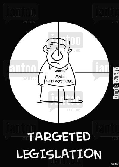 heterosexual cartoon humor: White male heterosexual, targeted legislation.
