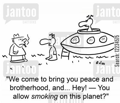 brotherhood cartoon humor: 'We come to bring you peace and brotherhood and... Hey! - You allow smoking on this planet?'