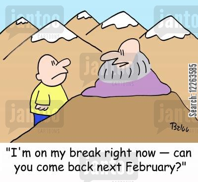 spirituality cartoon humor: 'I'm on my break right now -- can you come back next February?'