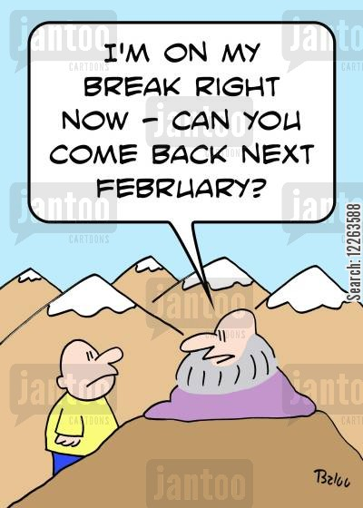 nirvana cartoon humor: 'I'm on my break right now -- can you come back next February?'