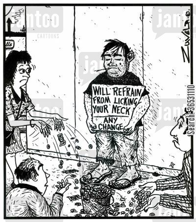 asking for money cartoon humor: Will refrain from licking your neck -  any change (a sign held by a grubby man).