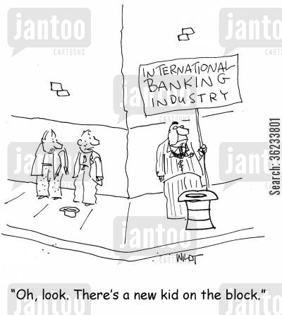 banking industry cartoon humor: Oh look. There's a new kid on the block.