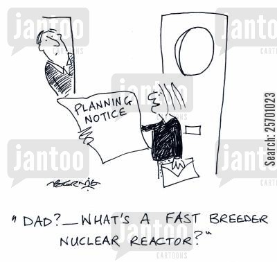 fast breeder cartoon humor: 'Dad - what's a fast breeder nuclear reactor?'