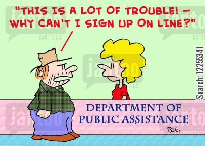 public assistance cartoon humor: 'This is a lot of trouble! -- Why can't I sign up on line?'