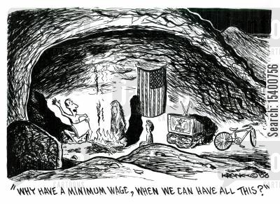 minimum wage cartoon humor: 'Why have a minimum wage, when we can have all this?'