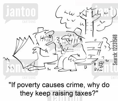 causes cartoon humor: 'If poverty causes crime, why do they keep raising taxes?'