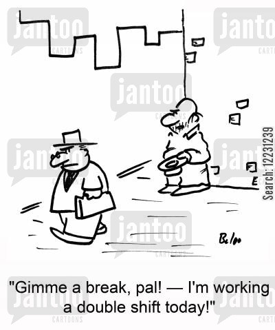double shifts cartoon humor: 'Gimme a break, pal! — I'm working a double shift today!'