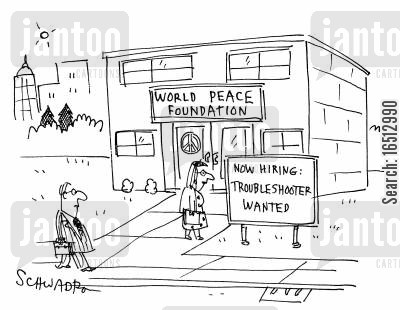 troubleshooters cartoon humor: World Peace Foundation - Now Hiring: Troubleshooter wanted.