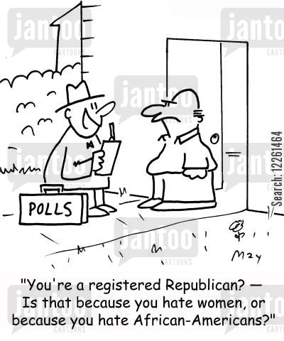 african american cartoon humor: POLLS, 'You're a registered Republican? -- Is that because you hate women, or because you hate African-Americans?'