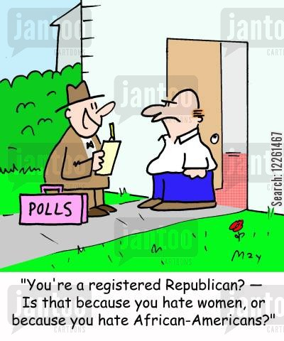 ethnic minorities cartoon humor: POLLS, 'You're a registered Republican? -- Is that because you hate women, or because you hate African-Americans?'