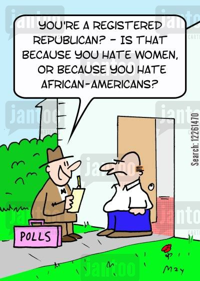 ethnic minority cartoon humor: POLLS, 'You're a registered Republican? -- Is that because you hate women, or because you hate African-Americans?'