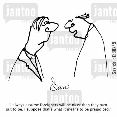 social problems cartoon humor: 'I always assume foreigners will be nicer than they turn out to be. I suppose that's what it means to be prejudiced.'