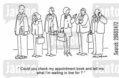que cartoon humor: 'Could you check my appointment book and tell me what I'm waiting in line for?'