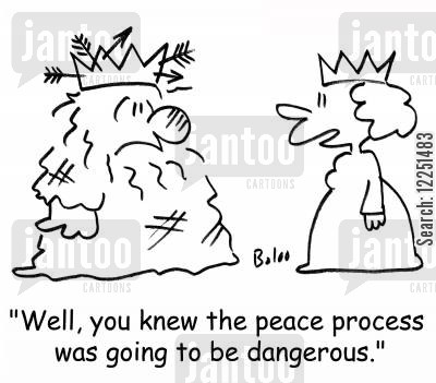 process cartoon humor: 'Well, you knew the peace process was going to be dangerous.'