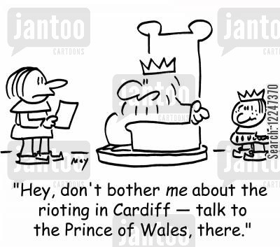 rioting cartoon humor: 'Hey, don't bother me about the rioting in Cardiff -- talk to the Prince of Wales, there.'