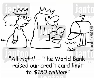 credit limit cartoon humor: 'All right! -- The World Bank raised our credit card limit to $150 trillion!'