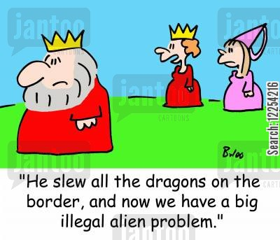 slay cartoon humor: 'He slew all the dragons on the border, and now we have a big illegal alien problem.'