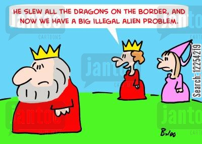 slew cartoon humor: 'He slew all the dragons on the border, and now we have a big illegal alien problem.'