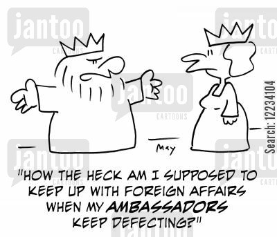 foreign affairs cartoon humor: 'How the heck am I supposed to keep up with foreign affairs when my ambassadors keep defecting?'