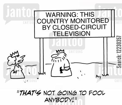 green cards cartoon humor: Warning: This country monitored by closed-circuit television: 'That's not going to fool anybody!'