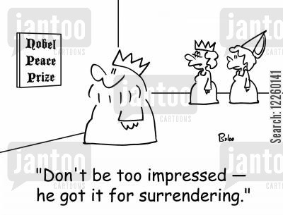 peace prizes cartoon humor: 'Don't be too impressed -- he got it for surrendering.'