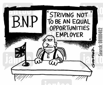 extremists cartoon humor: BNP: Striving Not To Be An Equal Opportunities Employer