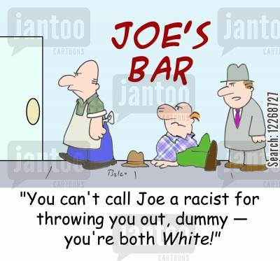 barkeeps cartoon humor: JOE'S BAR, 'You can't call Joe a racist for throwing you out, dummy - you're both WHITE!'