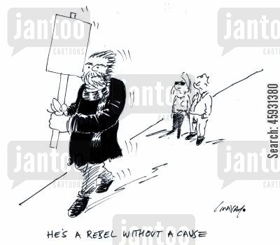demonstrations cartoon humor: He's a rebel without a cause.