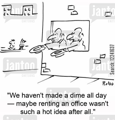 office space cartoon humor: 'We haven't made a dime all day -- maybe renting an office wasn't such a hot idea after all.'