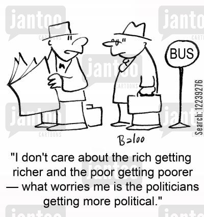 poor get poorer cartoon humor: 'I don't care about the rich getting richer and the poor getting poorer -- what worries me is the politicians getting more political.'