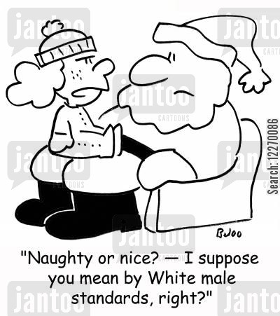 christmas lists cartoon humor: 'Naughty or nice? - I suppose you mean by White male standards, right?'
