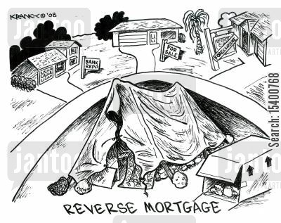 properties cartoon humor: Reverse mortgage.