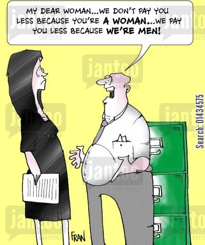 glass ceiling cartoon humor: My dear woman...we don't pay you less because you're a woman...we pay you less because we're men!