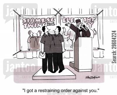 hating cartoon humor: 'I got a restraining order against you.'