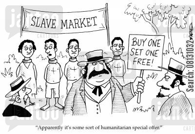slave trade cartoon humor: 'Apparently it's some sort of humanitarian special offer.'