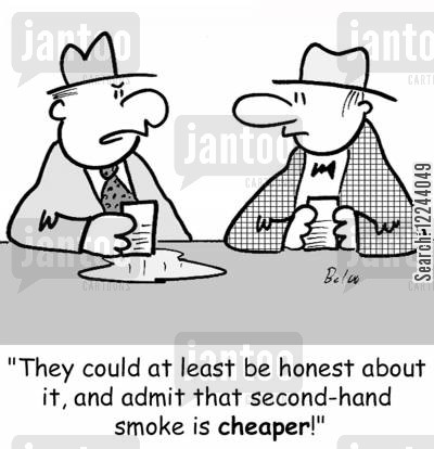 second hand smoke cartoon humor: 'They could at least be honest about it, and admit that second-hand smoke is cheaper!'
