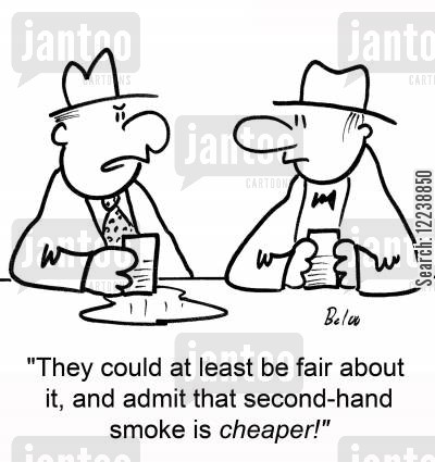 second hand smoke cartoon humor: 'They could at least be fair about it, and admit that second-hand smoke is cheaper'