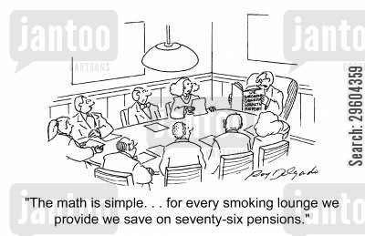 bad health cartoon humor: 'The math is simple... for every smoking lounge we provide we save on seventy-six pensions.'