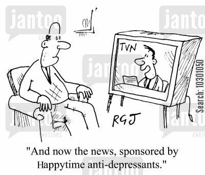 sponser cartoon humor: And now the news, sponsored by Happytime anti-depressants.