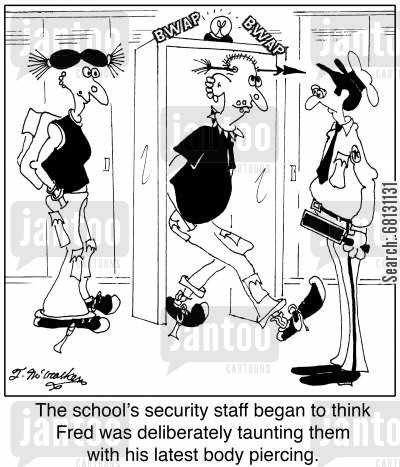 school security cartoon humor: The school's security staff began to think Fred was deliberately taunting them with his latest body piercing.